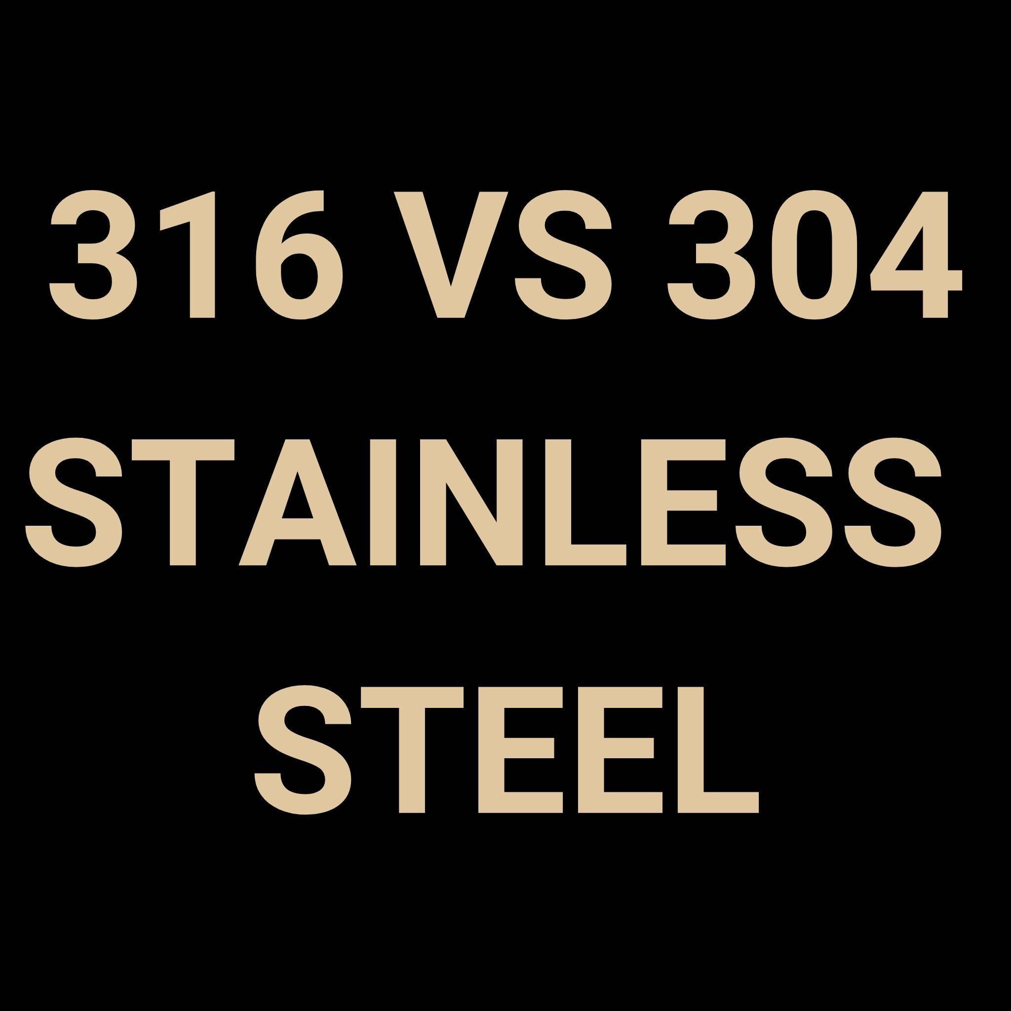 304 vs 316 steel