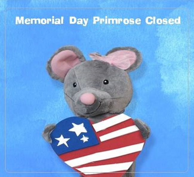 Happy Memorial Day!  Primrose will be closed in Observance of Memorial Day!