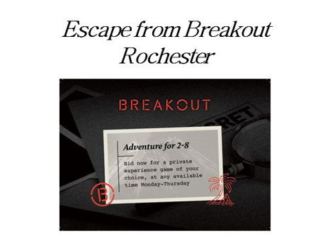 Escape from Breakout Rochester
