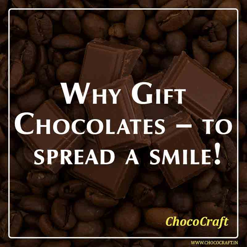 Why Gift Chocolates – to spread a smile!