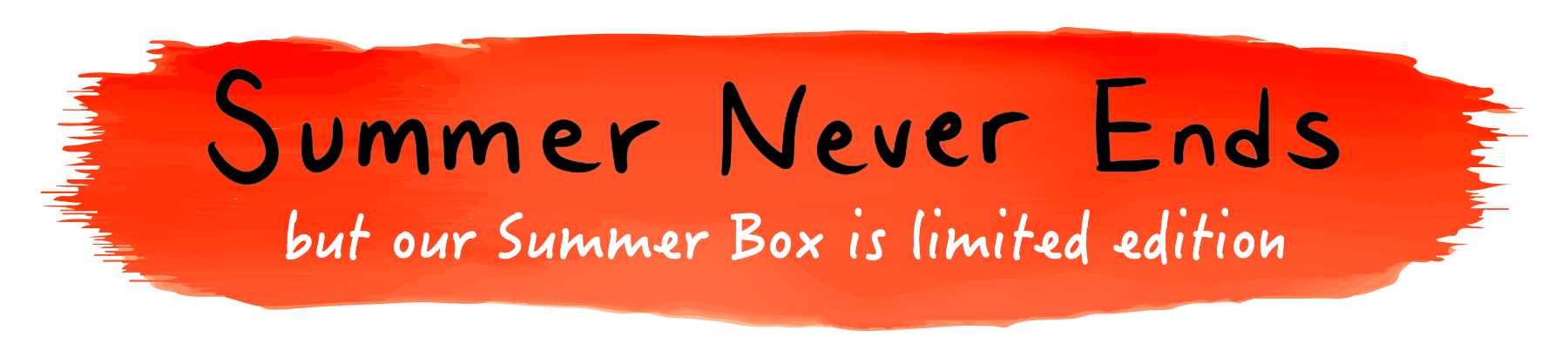 Summer Never Ends, but our Summer Box is limited edition.