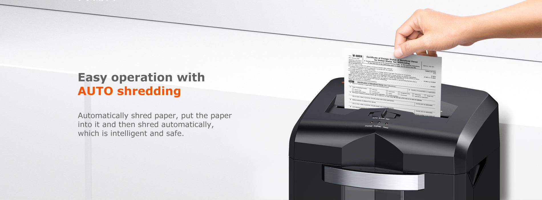 Easy operation with AUTO shredding Automatically shred paper, put the paper into it and then shred wutomatically, which is intelligent and safe.