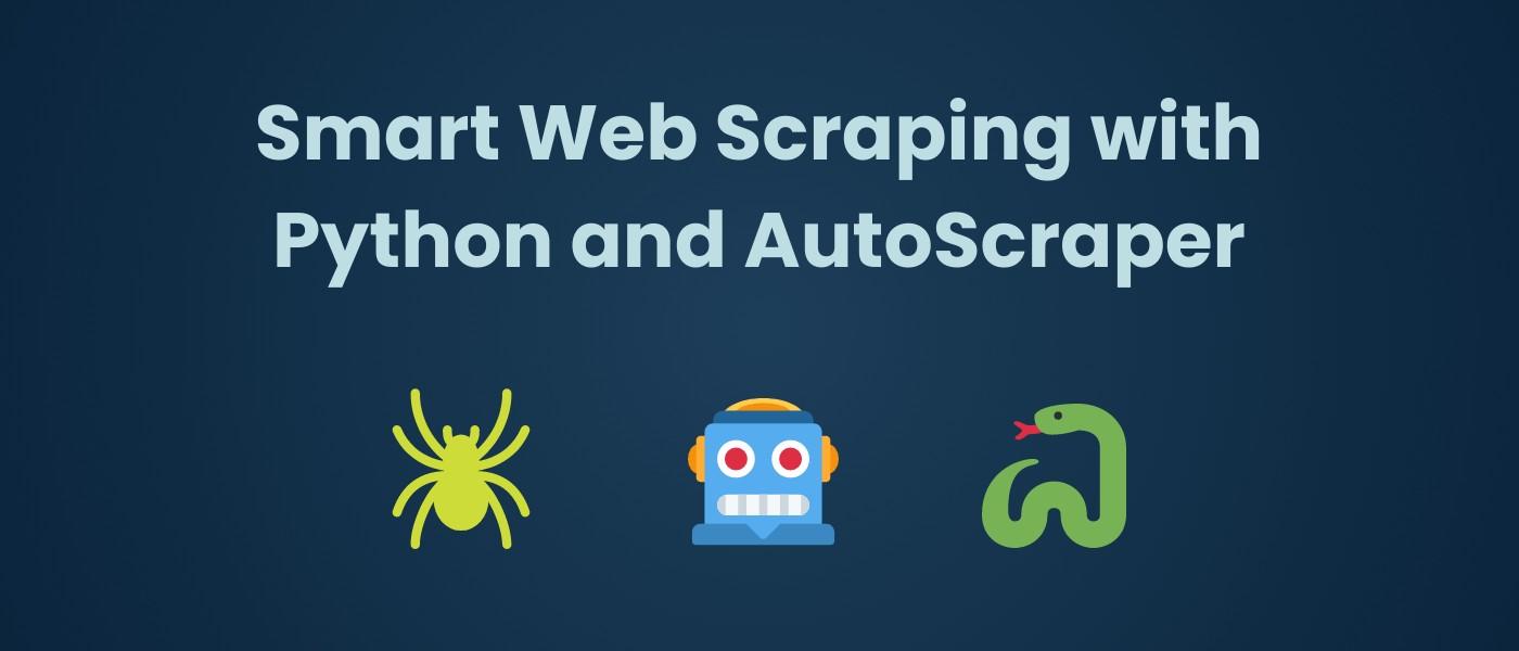 Introducing AutoScraper: A Smart, Fast and Lightweight Web Scraper For Python