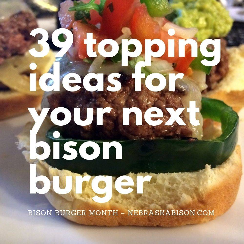 39 topping ideas for your next bison burger.