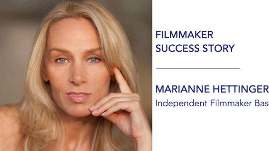 Filmmaker Success Story: Marianne Hettinger