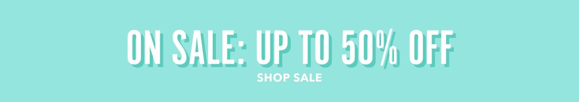 On Sale: Up To 50% Off. Shop Sale