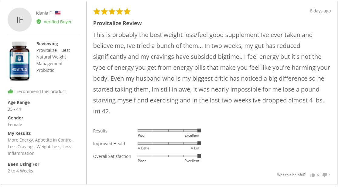 """This is probably the best weight loss/feel good supplement I've ever taken and believe me, I've tried a bunch of them... In two weeks, my gut has reduced significantly and my cravings have subsided bigtime.. I feel energy but it's not the type of energy you get from energy pills that make you feel like you're harming your body. Even my husband who is my biggest critic has noticed a big difference so he started taking them, Im still in awe, it was nearly impossible for me lose a pound starving myself and exercising and in the last two weeks I've dropped almost 4 lbs.. im 42."" - Idania F."