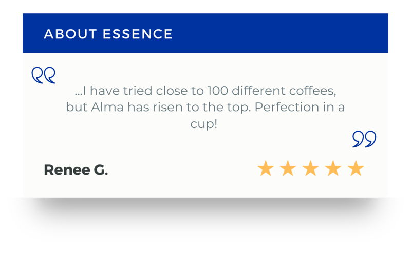 ...I have tried close to 100 different coffees, but Alma has risen to the top. Perfection in a cup!