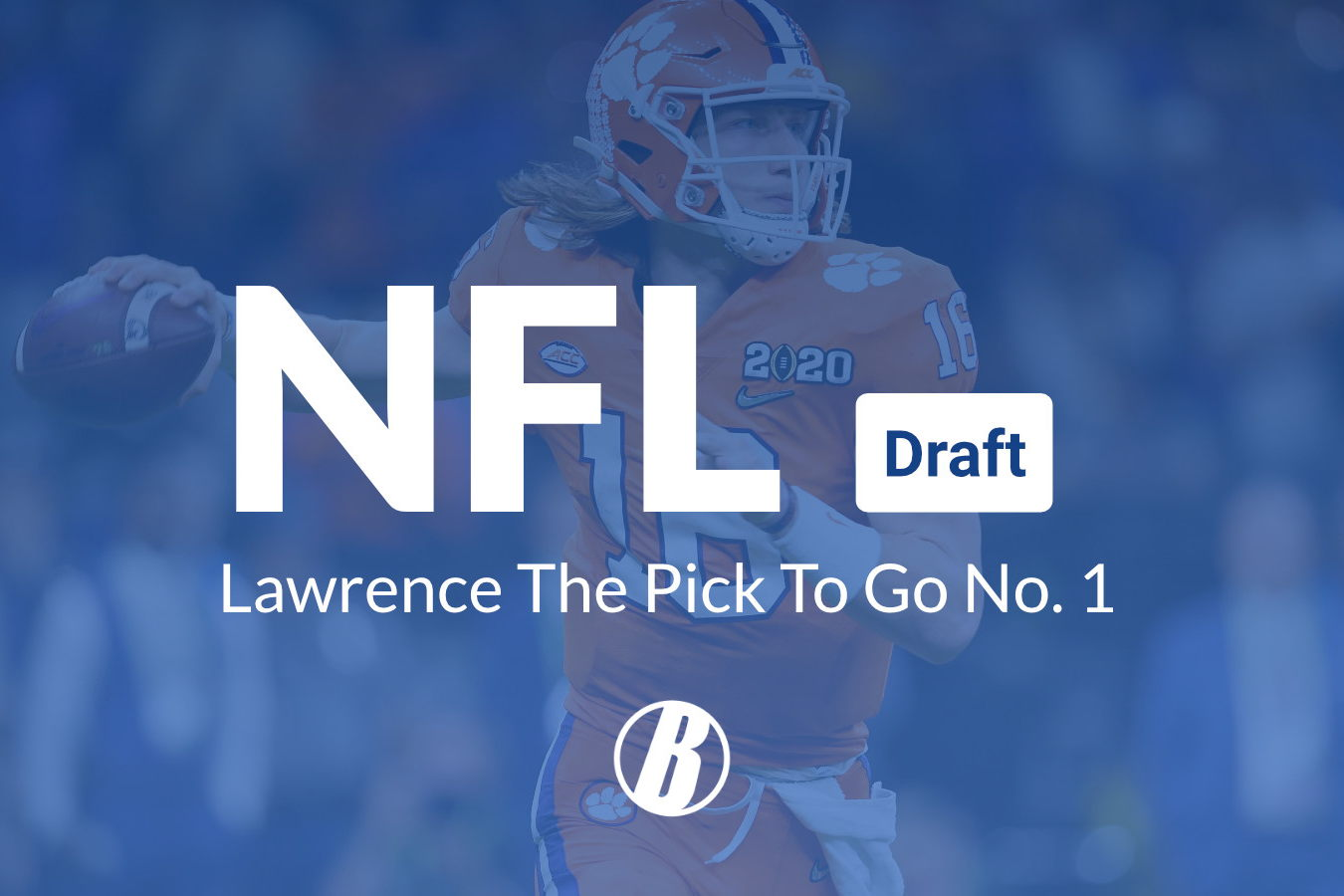 NFL Draft: Lawrence The Pick To Go No. 1