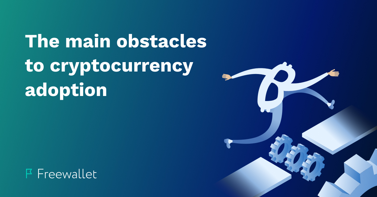 The main obstacles to cryptocurrency adoption