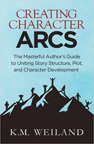 Creating Character Arcs: The Masterful Author's Guide to Uniting Story Structure by K.M. Weiland