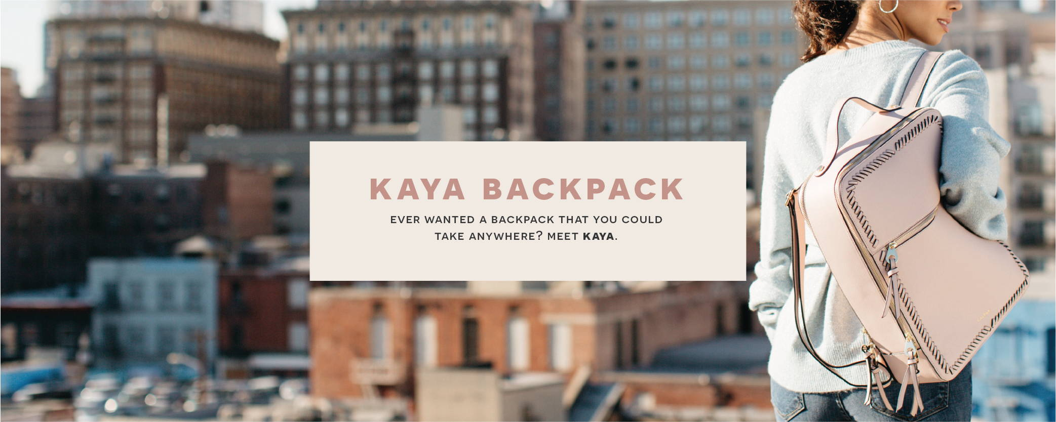 KAYA BACKPACK: Ever wanted a backpack that you could take anywhere? Meet Kaya.