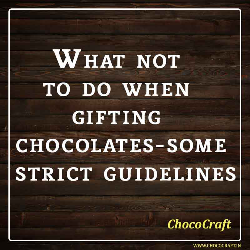 Strict guidelines while using chocolates for gifting