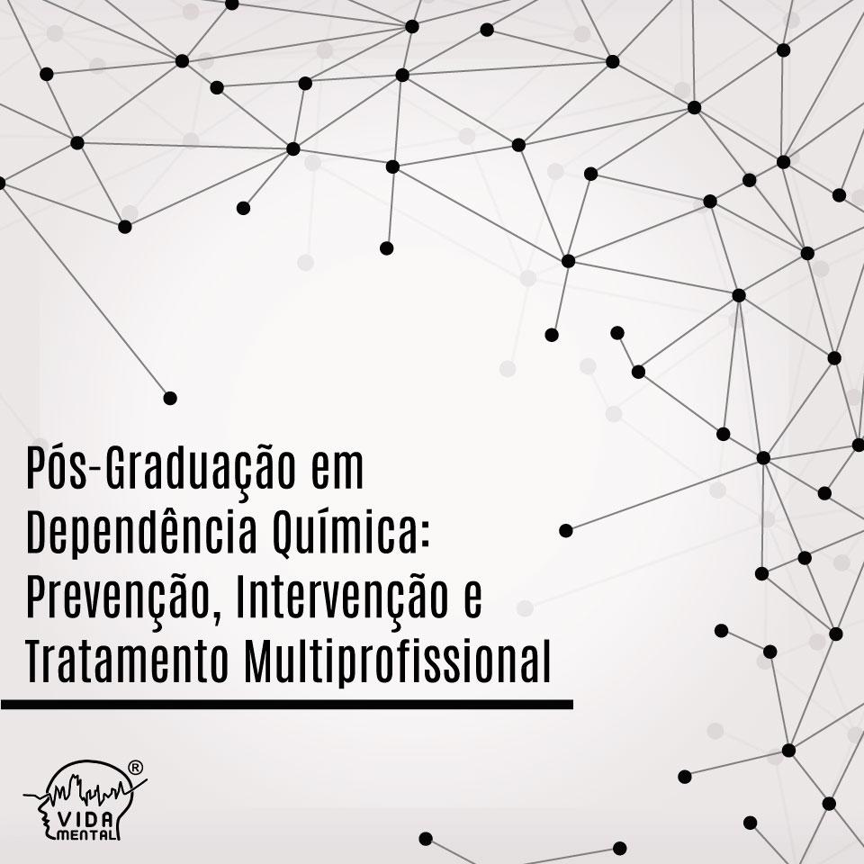 Pós-Graduação em Dependência Química: Prevenção, Intervenção e Tratamento Multiprofissional - UNIP/Vida Mental