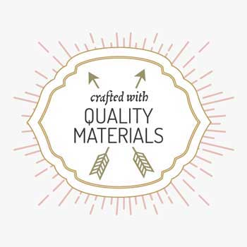 Crafted with Quality Materials