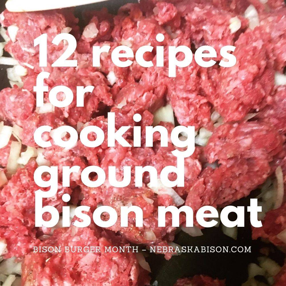 12 recipes for cooking ground bison meat.
