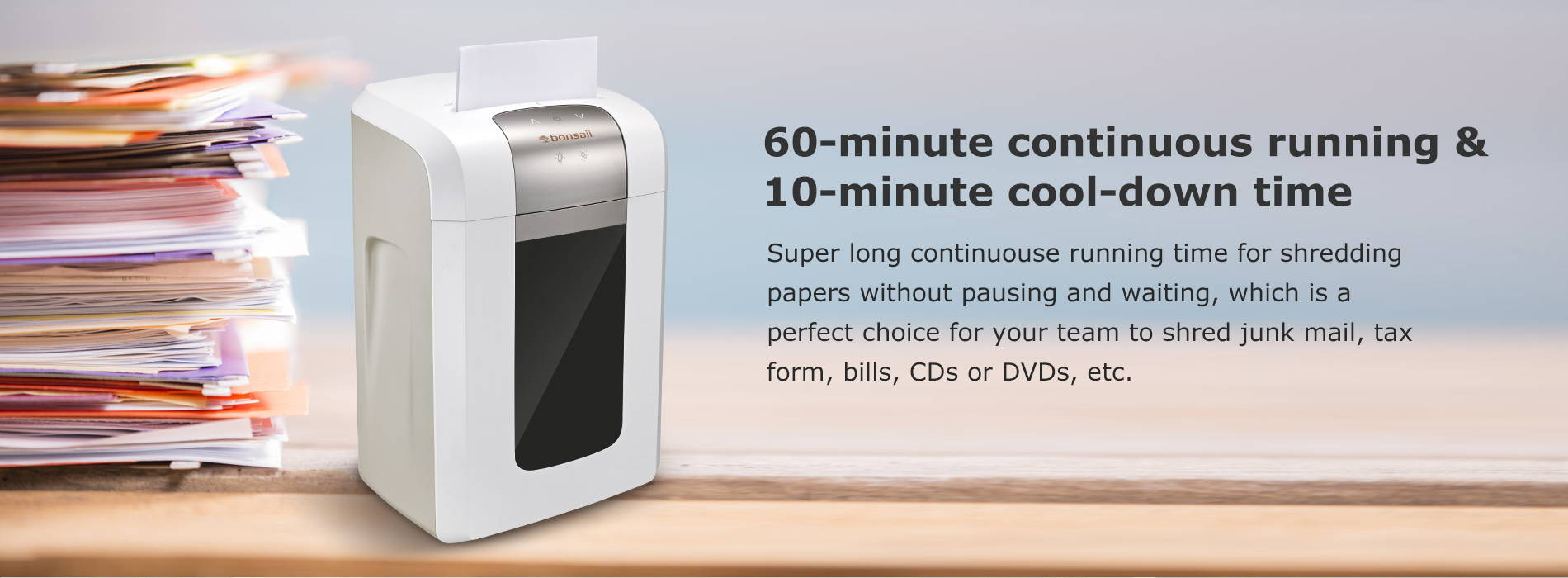 60-minute continuous running & 10-minute cool-down time  Super long continuouse running time for shredding papers without pausing and waiting, which is a perfect choice for your team to shred junk mail, tax form, bills, CDs or DVDs, etc.