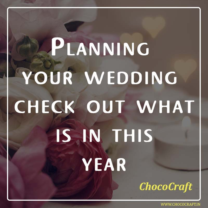 Planning your wedding – check out what is in this year