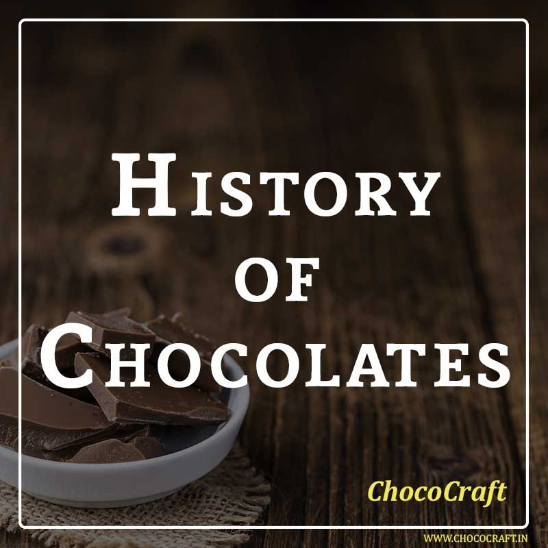 History that you should know about Chocolates