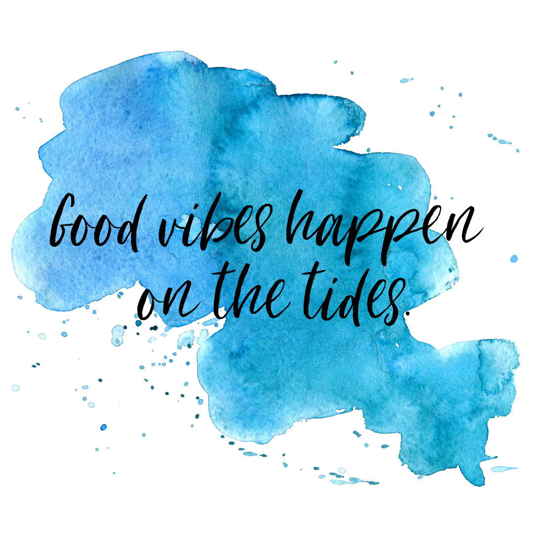 Good vibes happen on the tides.