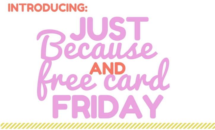 Just because free card friday junes hallmark free cards anyone spiritdancerdesigns Choice Image
