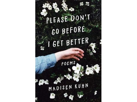 Autographed - Please Don't Go Before I Get Better: Poems by Madisen Kuhn