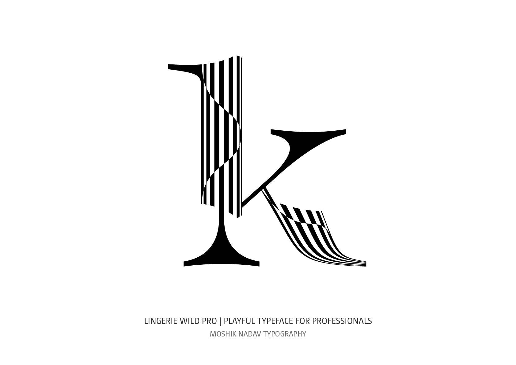 Lingerie WIld Pro Chimera X styles lowercase k designed by Moshik Nadav Fashion Typography New York City based design studio
