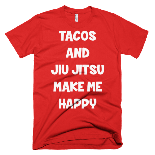 Tacos and Jiu Jitsu Make Me Happy