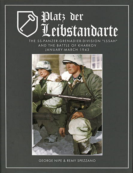 """RZM Publishing PLATZ DER LEIBSTANDARTE A Photo Study of the SS-Panzer Grenadier Division """"Leibstandarte SS Adolf Hitler"""" and the Battle for Kharkov January-March 1943"""