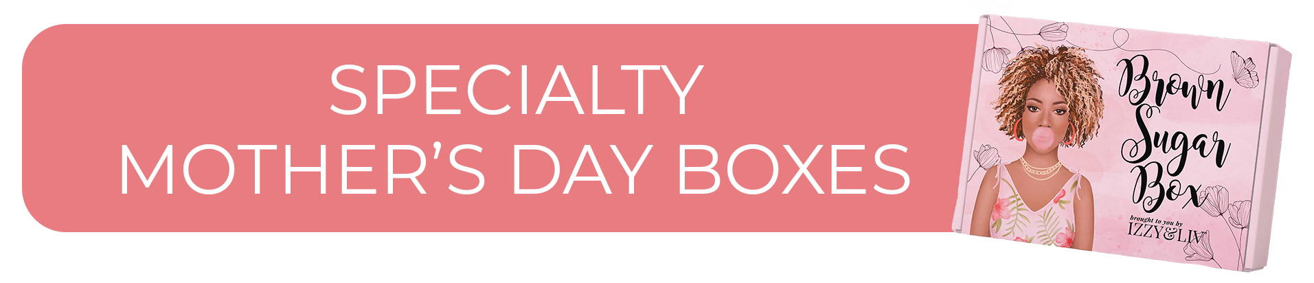 Specialty Mother's Day Boxes - Header