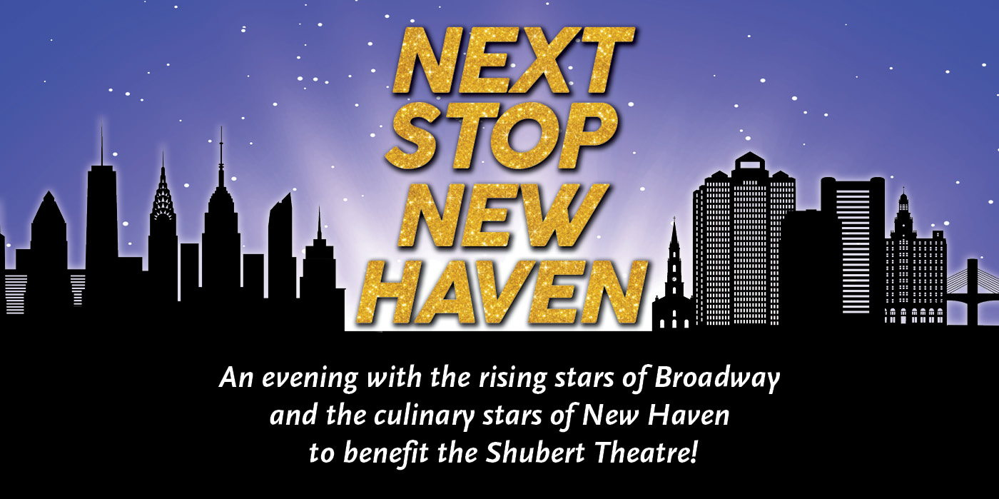 Next Stop New Haven at the Shubert Theatre