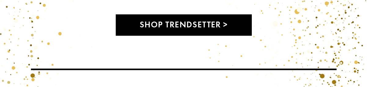 Shop Trendsetter >
