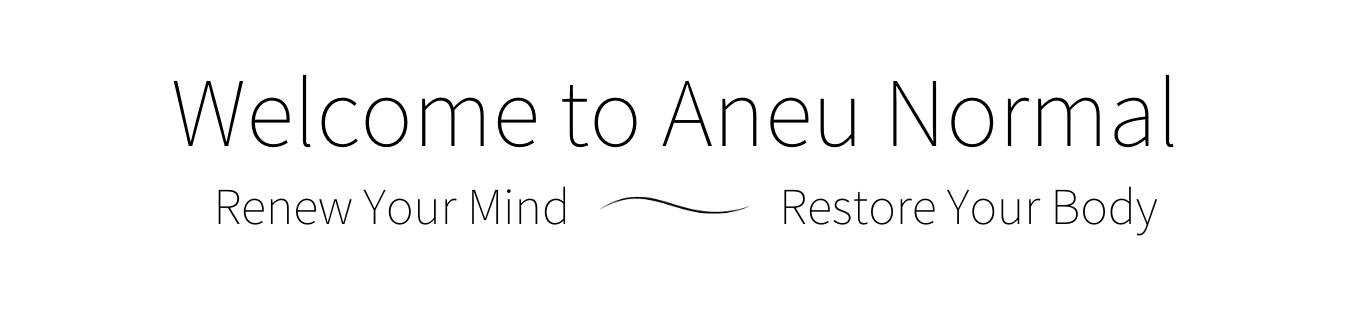 welcome to aneu normal renew your mind restore your body