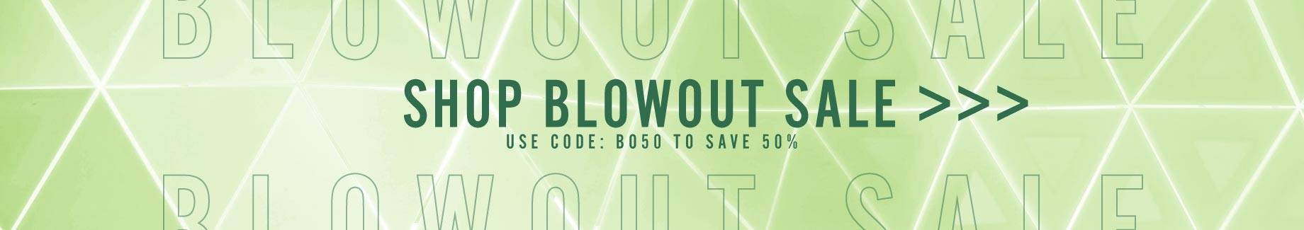 Shop Blowout Sale | Use code: BO50 To Save 50%