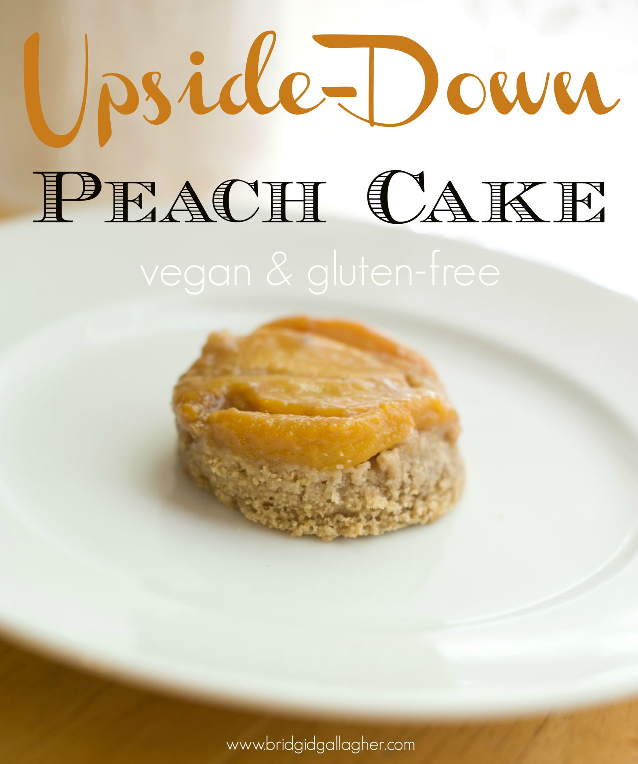 Peach Upside-down Cake Recipe // vegan, gluten-free // www.bridgidgallagher.com