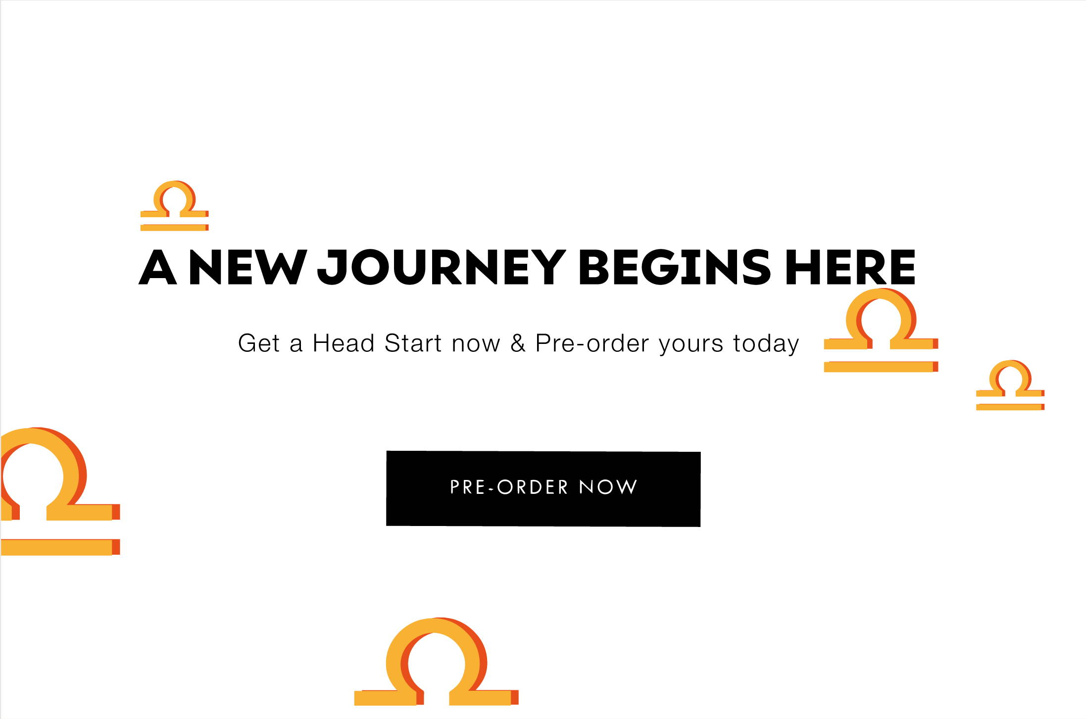 A New Journey Begins Here - Get a Head Start now & Pre-order today