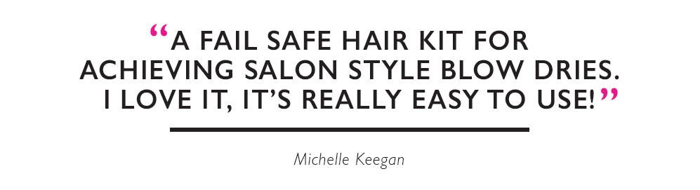 """A fail safe hair kit for achieving salon style blow dries. I love it, it's really easy to use!"" Michelle Keegan"