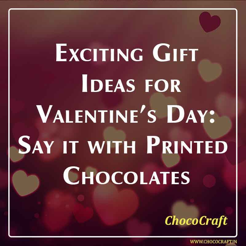 Exciting Gift Ideas for Valentine's Day: Say it with Printed Chocolates