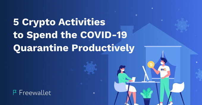 Five crypto activities to keep you productive during the COVID-19 quarantine
