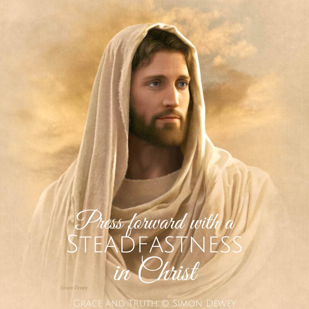 "LDS art poster of a portrait of Christ done by Simon Dewey. Text reads: ""Press forward with a steadfastness in Christ."""