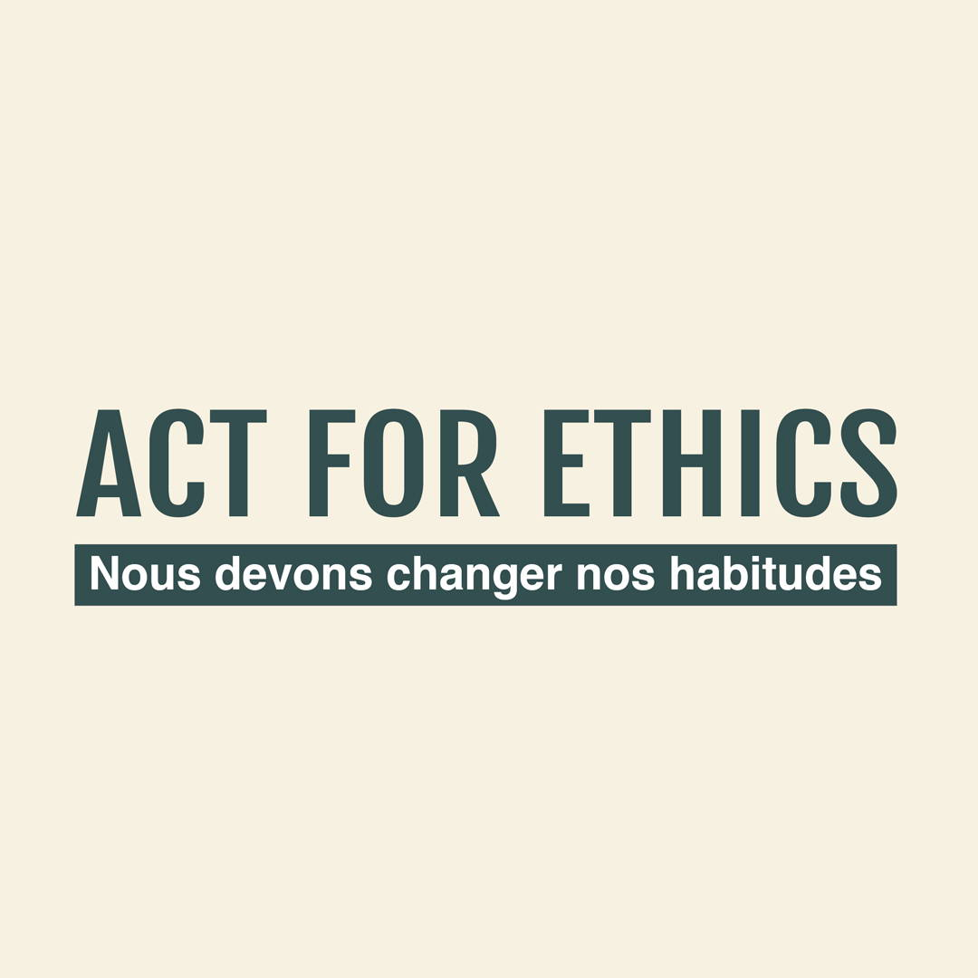 act for ethics, agir maintenant