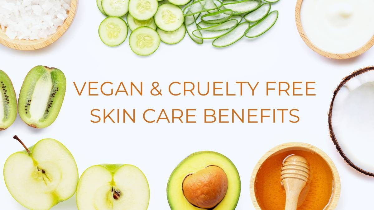 Vegan & Cruelty Free Skin Care Benefits