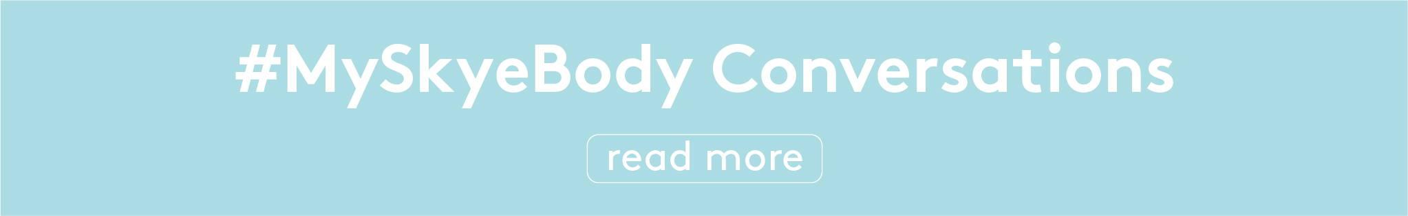 Read more #MySkyeBody conversations!
