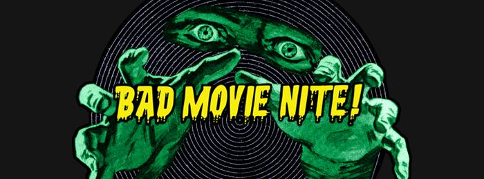 Bad Movie Nite!