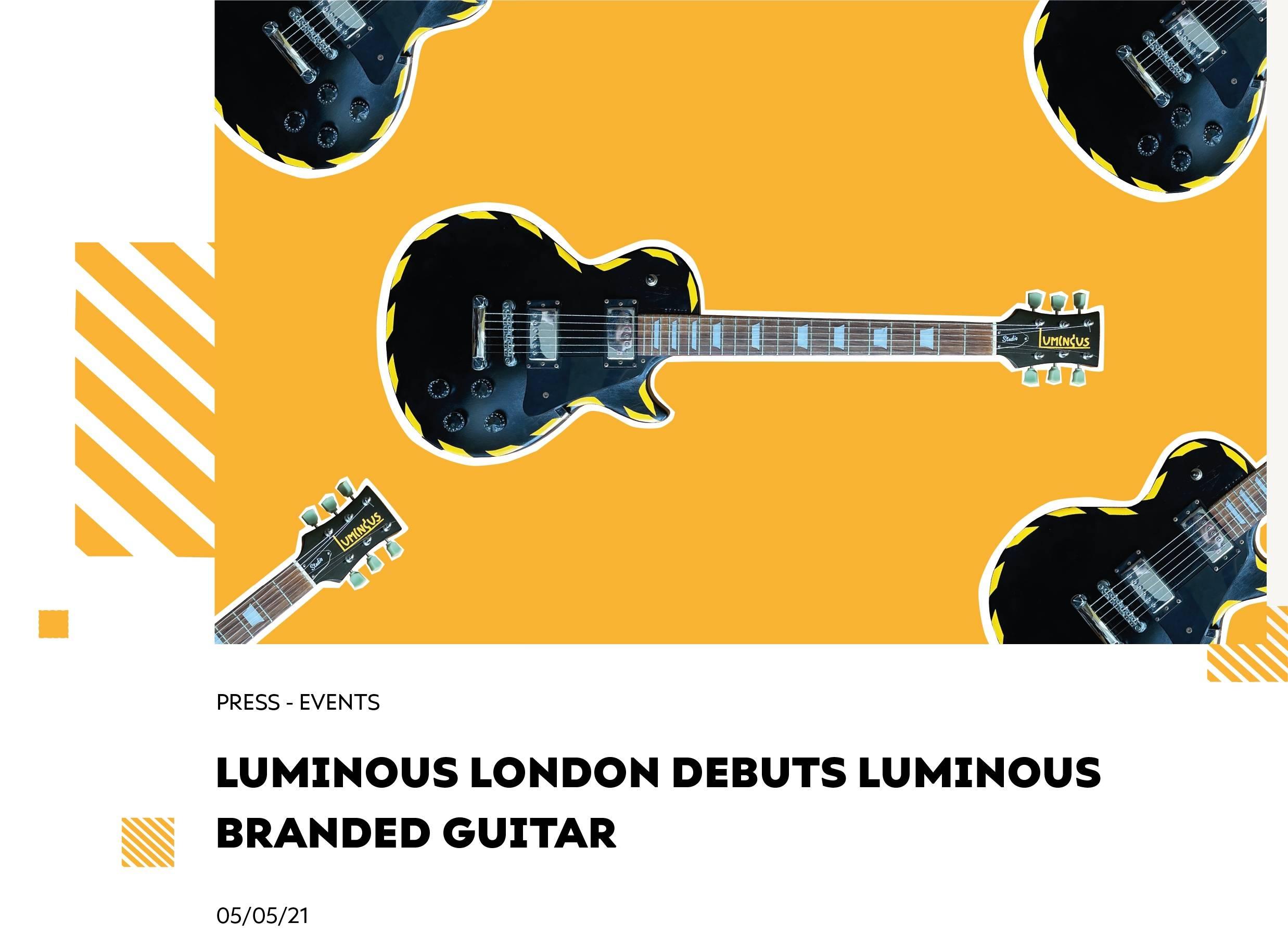 Luminous London Debuts Luminous Branded Guitar