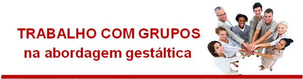 Trabalho com Grupos na Abordagem Gestáltica
