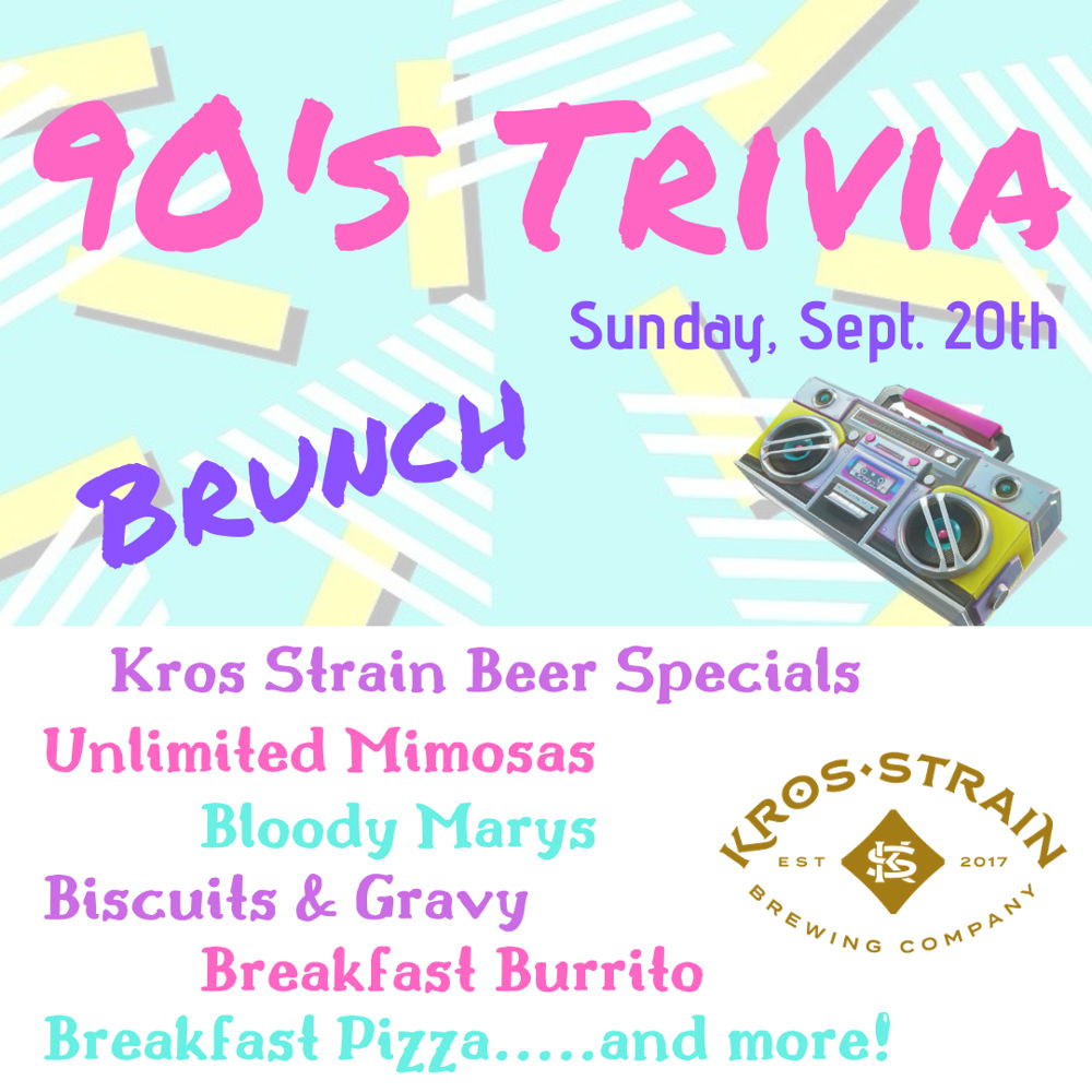 Picture of How well do you remember the 90's? Get your team together and join us for 90's Trivia Brunch with Kros Strain Brewing on Sunday, Sept. 20th!