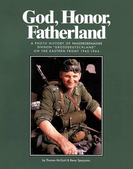 "RZM Publishing GOD, HONOR, FATHERLAND A Photo History of PanzergrenadierDivision ""Grossdeutschland"" on theEastern Front1942-1944"