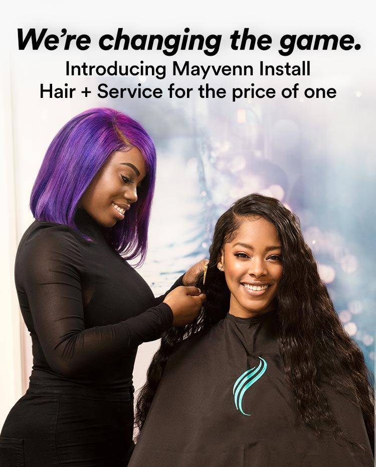 We're changing the game. Introducing Mayvenn Install Hair + Service for the price of one