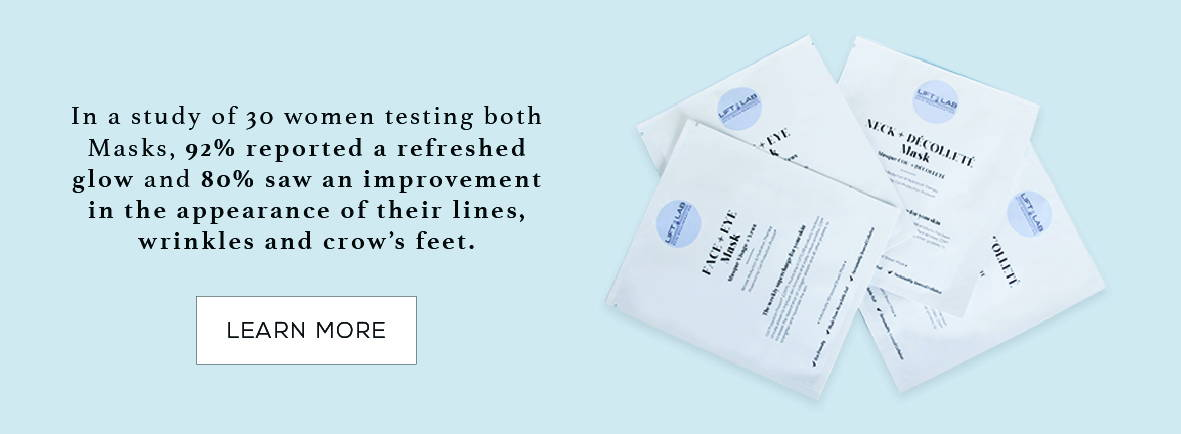 In a study of 30 women testing both Masks, 92% reported a refreshed glow and 80% saw an improvement in the appearance of their lines, wrinkles and crow's feet. Learn more.